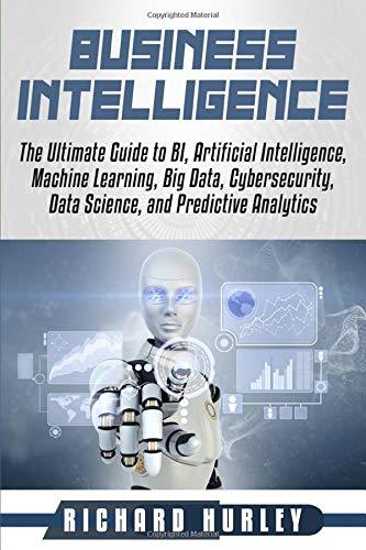 [画像:Business Intelligence: The Ultimate Guide to BI, Artificial Intelligence, Machine Learning, Big Data, Cybersecurity, Data Science, and Predictive Analytics]
