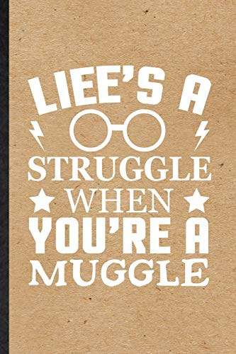 Life's a Struggle When You're a Muggle: Blank Fun Novelty Magician Mystery Notebook Writing Journal For Harry Fan Potter Movie, Inspirational Saying Unique Special Birthday Gift Idea Useful Design