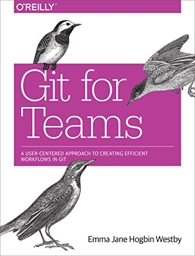 Git for Teams: A User-Centered Approach to Creating Efficient Workflows in Git