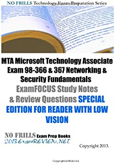 MTA Microsoft Technology Associate Exam 98-366 & 367 Networking & Security Fundamentals ExamFOCUS Study Notes  & Review Questions SPECIAL EDITION FOR READER WITH LOW VISION