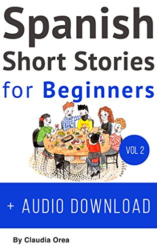 Spanish: Short Stories for Beginners + Audio Download Volume 2: Improve your reading and listening skills in Spanish (Spanish Short Stories)