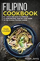 Filipino Cookbook: MAIN COURSE - 80 + Quick and Easy to Prepare at Home Recipes, Step-By-step Guide to the Classic Filipino Cuisine