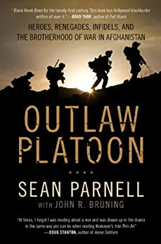 Outlaw Platoon: Heroes, Renegades, Infidels, and the Brotherhood of War in Afghanistan by [Sean Parnell, John Bruning]