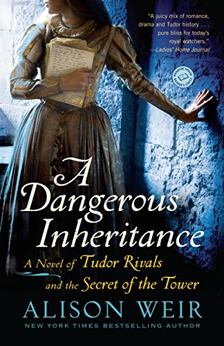 Download A Dangerous Inheritance: A Novel of Tudor Rivals and the Secret of the Tower 0345511905