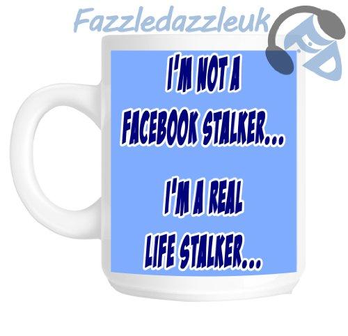 I'm Not A Facebook Stalker... I'm A Real Life Stalker Geschenkidee Tasse