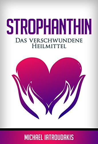 Strophanthin: Das (fast) verschwundene Heilmittel (Herzinfakt, Herzinsuffizenz, Herz stärken / WISSEN KOMPAKT)