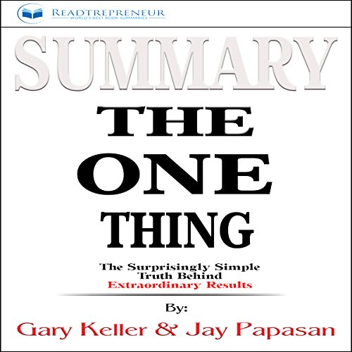 Summary of The One Thing: The Surprisingly Simple Truth Behind Extraordinary Results by Gary Keller and Jay Papasan audiobook cover art