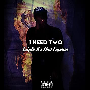 I Need Two (feat. Dro-Capone)