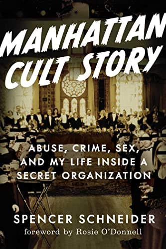 Manhattan Cult Story: Abuse, Crime, Sex, and My Life inside a Secret Organization (English Edition)