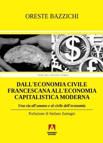 Dall'economia civile francescana all'economia capitalistica moderna. Una via all'umano e al civile dell'economia: Temi del nostro tempo