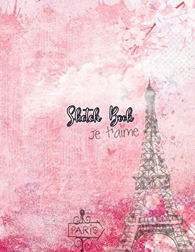 Sketch Book: Notebook for Drawing, Writing, Art Paper ,Painting, Sketching Dry & Doodling, 110 Pages, 8.5x11 Pink Je t'aime Paris Cover