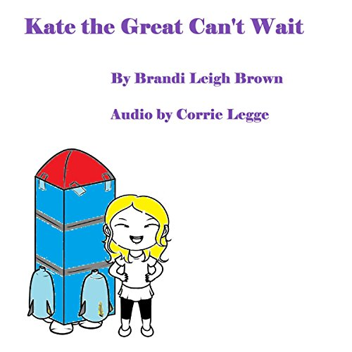 Kate the Great Can't Wait     Kate the Great Books, Volume 1              By:                                                                                                                                 Brandi Leigh Brown                               Narrated by:                                                                                                                                 Corrie Legge                      Length: 21 mins     Not rated yet     Overall 0.0