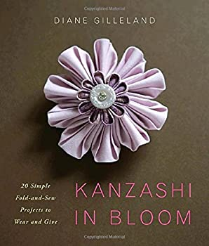Kanzashi in Bloom  20 Simple Fold-and-Sew Projects to Wear and Give