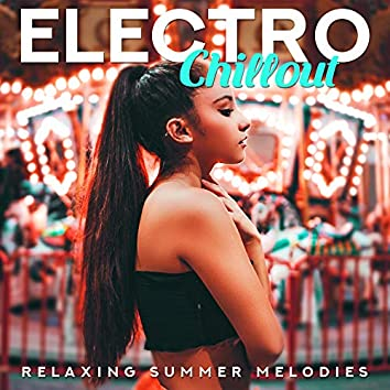 Electro Chillout Relaxing Summer Melodies: 15 Smooth Beats for Total Relaxing & Calming Down