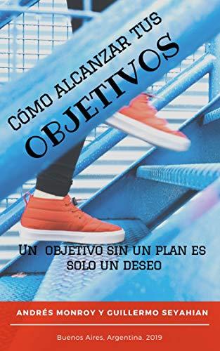 Como alcanzar tus objetivos: Un objetivo sin un plan es solo un...