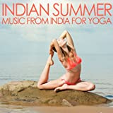 Indian Summer - Music from India for Yoga and Core Workouts for Bikini Season: Hold a Pose and Melt the Pounds Away!