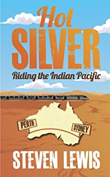 Hot Silver - Riding the Indian Pacific by [Steven Lewis]