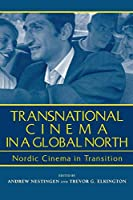 Transnational Cinema In A Global North: Nordic Cinema In Transition (Contemporary Approaches to Film and Television)