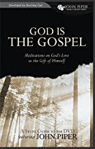 An Introduction to God Is the Gospel: Meditations on God's Love as the Gift of Himself (John Piper Small Group Series)