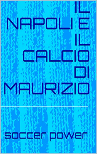 IL NAPOLI E IL CALCIO DI MAURIZIO (Soccerpower) (Italian Edition)