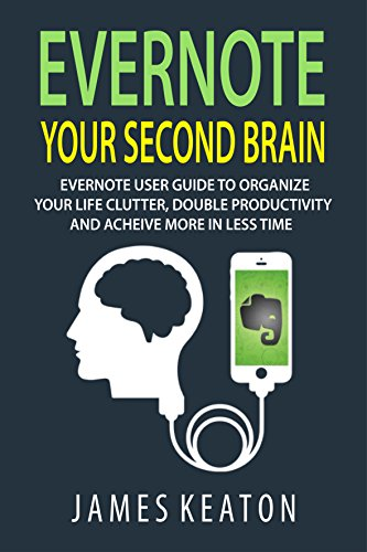 Evernote: Your Second Brain: Evernote User Guide to Organize Your Life Clutter,...