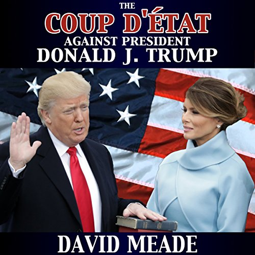 The Coup D'éTat against President Donald J. Trump audiobook cover art