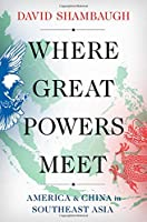 Where Great Powers Meet: America & China in Southeast Asia