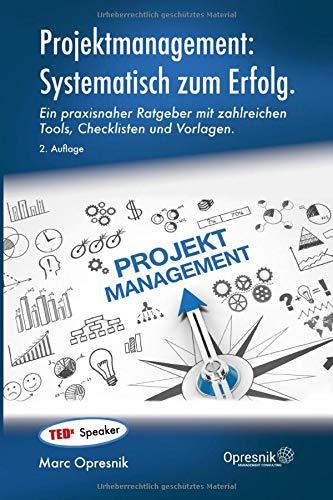 Projektmanagement: Systematisch zum Erfolg: Ein praxisnaher Ratgeber mit zahlreichen Tools, Checklisten und Vorlagen