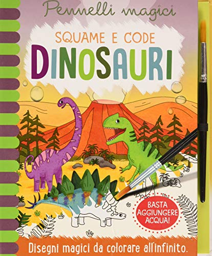 Dinosauri. Squame e code. Pennelli magici. Ediz. a spirale. Con gadget