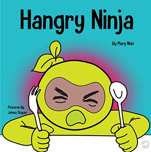 Hangry Ninja: A Children's Book About Preventing Hanger and Managing Meltdowns and Outbursts (Ninja Life Hacks 20) (English Edition)