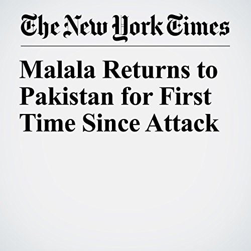 Malala Returns to Pakistan for First Time Since Attack copertina
