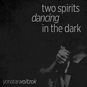 Two Spirits Dancing in the Dark