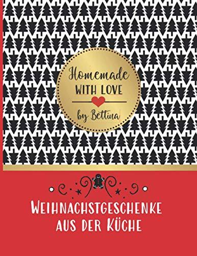 Weihnachtsgeschenke aus der Küche - Homemade with love by Bettina: Rezeptbuch blanko zum Selberschreiben und Gestalten - für selbstgemachte essbare Geschenke