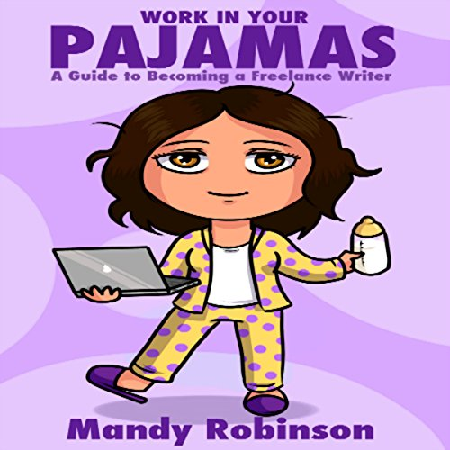 Work in Your Pajamas     A Guide to Becoming a Freelance Writer              By:                                                                                                                                 Mandy Robinson                               Narrated by:                                                                                                                                 Chelsea Lee Rock                      Length: 46 mins     8 ratings     Overall 4.3