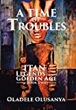 A TIME OF TROUBLES: Itan - Legends of the Golden Age, Book Two.
