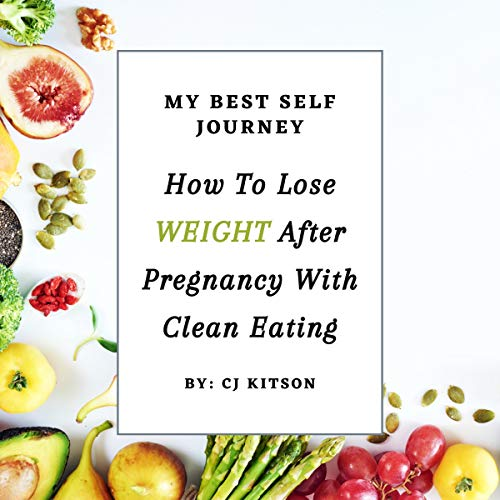 Listen How to Lose Weight After Pregnancy with Clean Eating: My Best Self Journey audio book