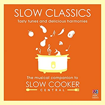 Slow Classics: Tasty Tunes And Delicious Harmonies - The Musical Companion To Slow Cooker Central