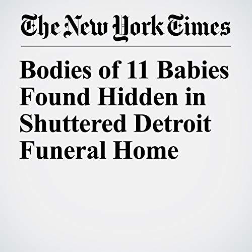 Bodies of 11 Babies Found Hidden in Shuttered Detroit Funeral Home copertina
