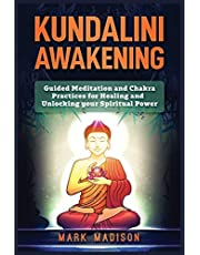 Kundalini Awakening: Guided Meditation and Chakra Practices for Healing and Unlocking Your Spiritual Power