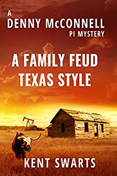 A Family Feud Texas Style: A Private Detective Murder Mystery (Denny McConnell PI Book 1) by [Kent Swarts, Katherine McIntyre]