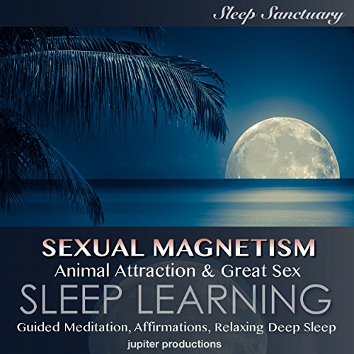 Sexual Magnetism, Animal Attraction & Great Sex cover art