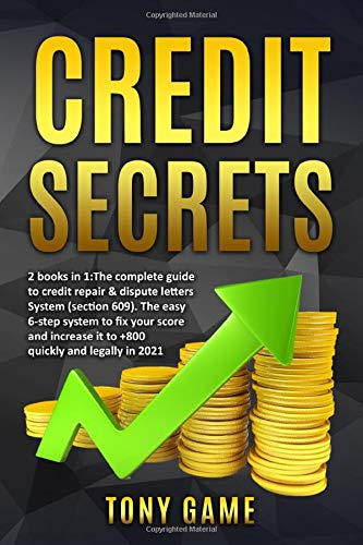 Credit Secrets: 2 books in 1: The complete guide to credit repair & dispute letters System (section 609). The easy 6-step system to fix your score and increase it to +800 quickly and legally in 2021