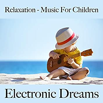 Relaxation - Music For Children: Electronic Dreams - The Best Music For Falling Asleep