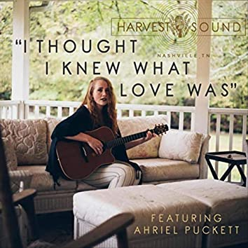 I Thought I Knew What Love Was (feat. Ahriel Puckett)