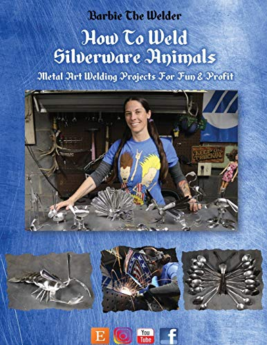 How To Weld Silverware Animals: Metal Art Welding Projects For Fun and Profit