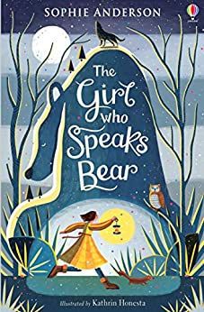 The Girl Who Speaks Bear by [Sophie Anderson, Kathrin Honesta]