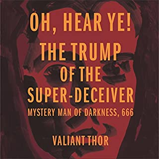 Oh, Hear Ye! The Trump of the Super-Deceiver audiobook cover art