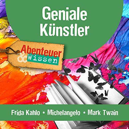 Couverture de Geniale Künstler - Frida Kahlo, Michelangelo, Mark Twain