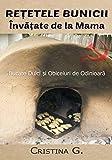 Retetele Bunicii Invatate de la Mama: Dulciuri, Sfaturi si Metode de Odinioara (Carte de Bucate Traditionale Romanesti) (Volume 2) (Romanian Edition)