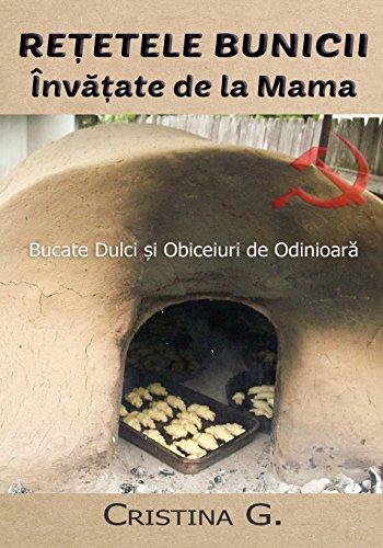 Retetele Bunicii Invatate de la Mama: Dulciuri, Sfaturi si Metode de Odinioara (Carte de Bucate Traditionale Romanesti, Band 3)